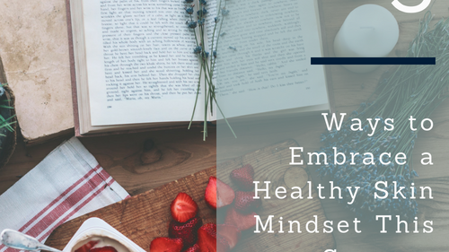 5 ways to embrace a healthy skin mindset