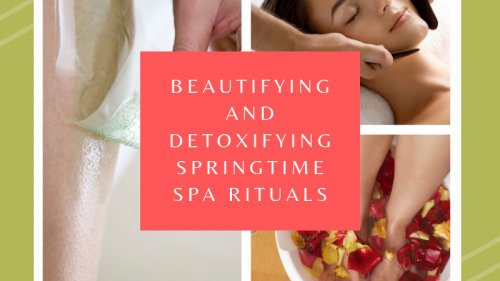 Beautifying and Detoxifying Springtime Spa Rituals