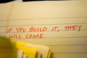 """""""If you build it they will come"""" written on paper"""